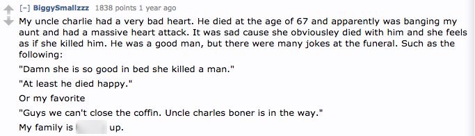 For those that had attended a funeral for a person who died a  funny  or comedic death  what was it like    AskReddit